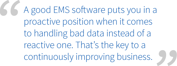 A good EMS puts you in a proactive position when it comes to handling bad data instead of a reactive one.